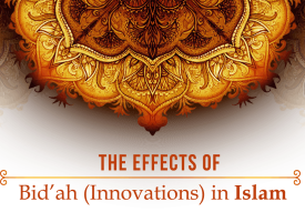 The Effects of Innovations (Bid'ah) in Islam