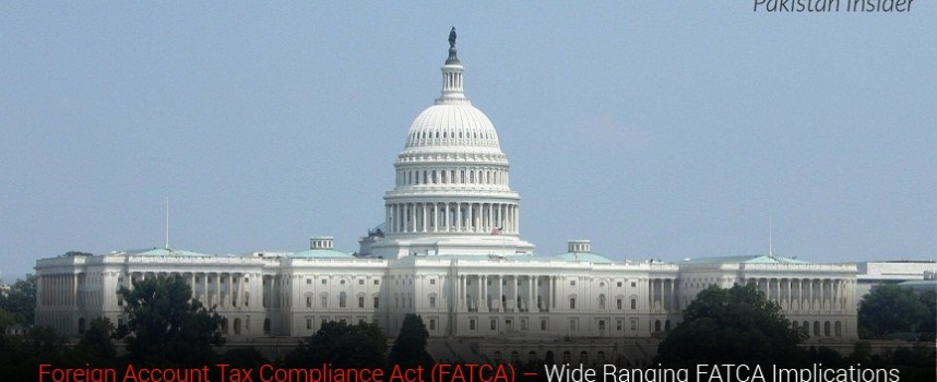 Foreign Account Tax Compliance Act (FATCA) – Wide Ranging Implications