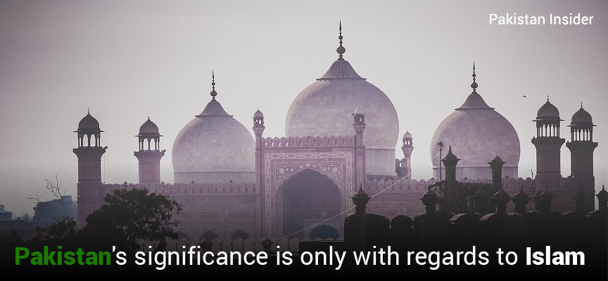 Pakistan's significance is only with regards to Islam