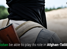 Would Pakistan be able to play its role in Afghan-Taliban Talks?