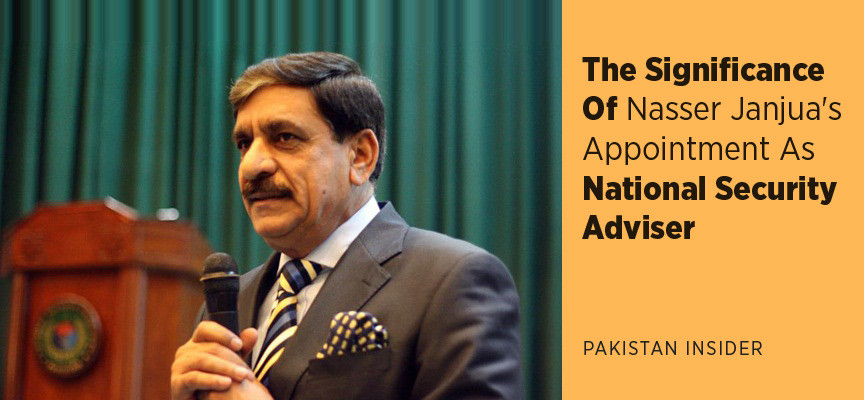 The Significance Of Nasser Janjua's Appointment As National Security Adviser