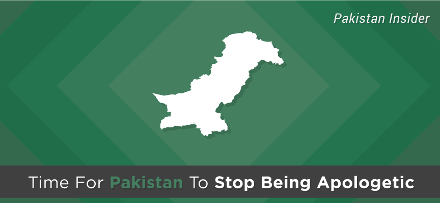 Time For Pakistan To Stop Being Apologetic