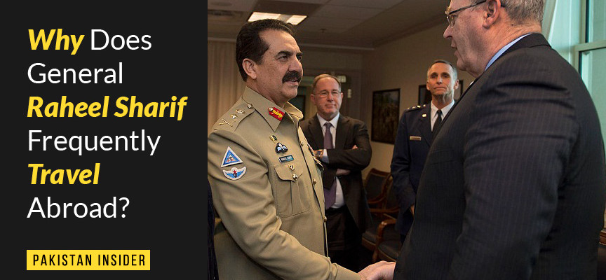 Why Does General Raheel Sharif Frequently Travel Abroad?