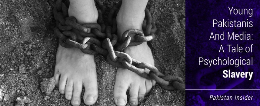 Young Pakistanis & Media: A Tale of Psychological Slavery