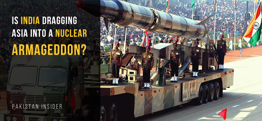 Is India Dragging Asia Into A Nuclear Armageddon?