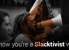 You know you're a Slacktivist when…