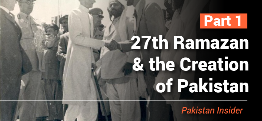 27th Ramazan and the Creation of Pakistan – Part I