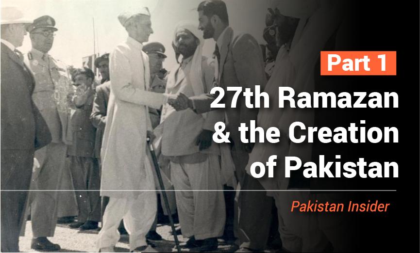 27th Ramazan and the Creation of Pakistan – Part I