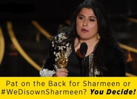 Pat on the Back for Sharmeen or #WeDisownSharmeen? You Decide!