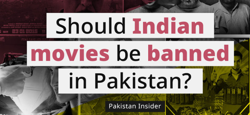 Should Indian movies be banned in Pakistan?