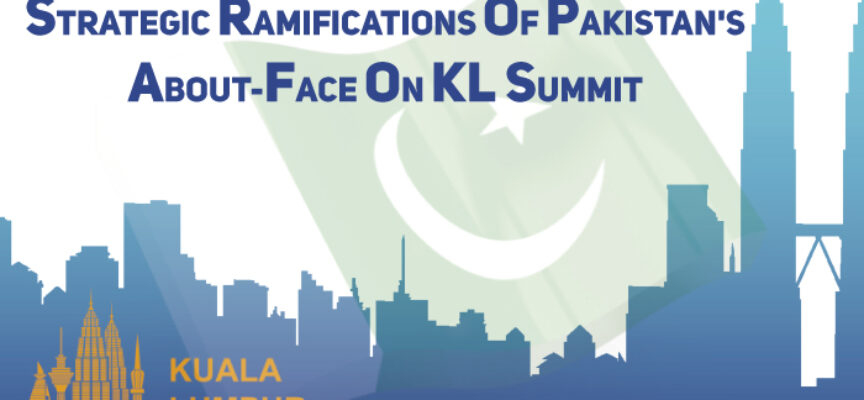 Strategic Ramifications of Pakistan's About-Face on KL Summit